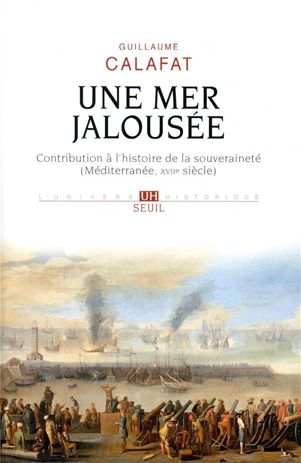 Une mer jalousée ; contribution à l'histoire de la souveraineté (Méditerranée, XVIIe siècle)