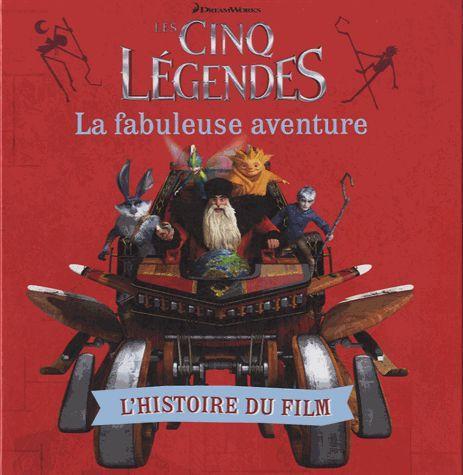 Les cinq légendes ; la fabuleuse aventure