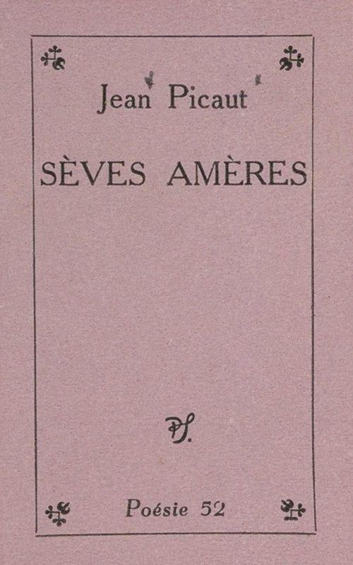 Sèves amères  - Jean Picaut
