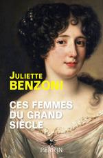 Ces femmes du Grand Siècle  - Juliette Benzoni