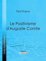 Vente EBooks : Le Positivisme d'Auguste Comte  - Paul Dupuy - Ligaran