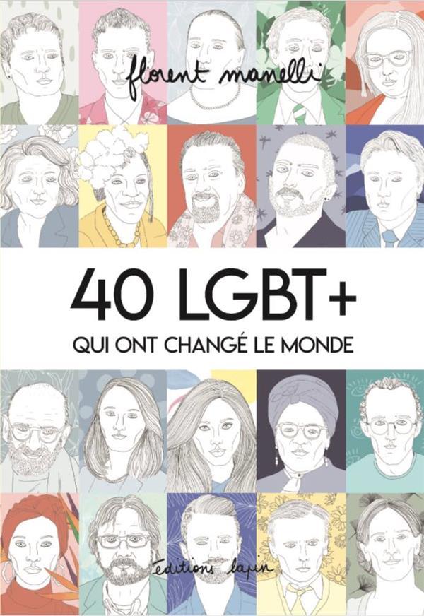 40 LGBT+ qui ont changé le monde t.1