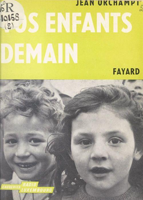 Vos enfants, demain  - Jean Orchampt
