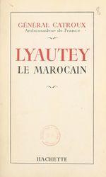 Lyautey le Marocain  - Georges Catroux