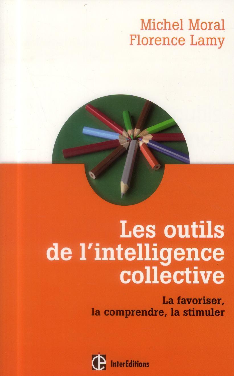 les outils de l'intelligence collective ; la favoriser, la comprendre, la stimuler