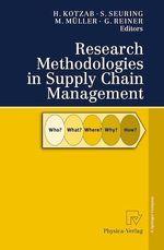 Research Methodologies in Supply Chain Management  - Stefan Seuring - Gerald Reiner - Martin Müller - Herbert Kotzab