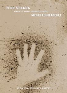 Pierre Soulages / Michel Lorblanchet ; moments d'origine