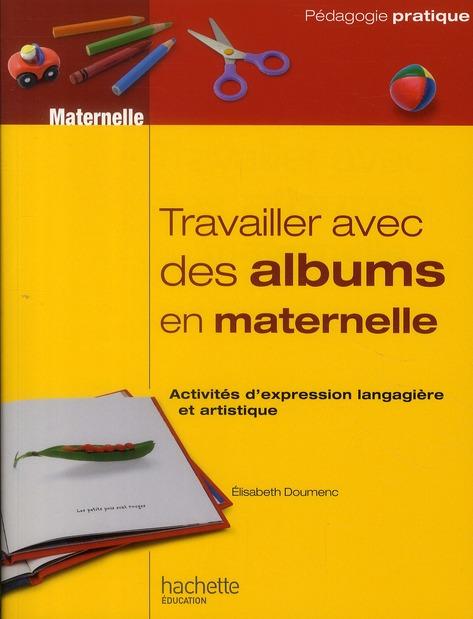 Travailler Avec Des Albums En Maternelle ; Activites D'Expression Langagiere Et Artistique