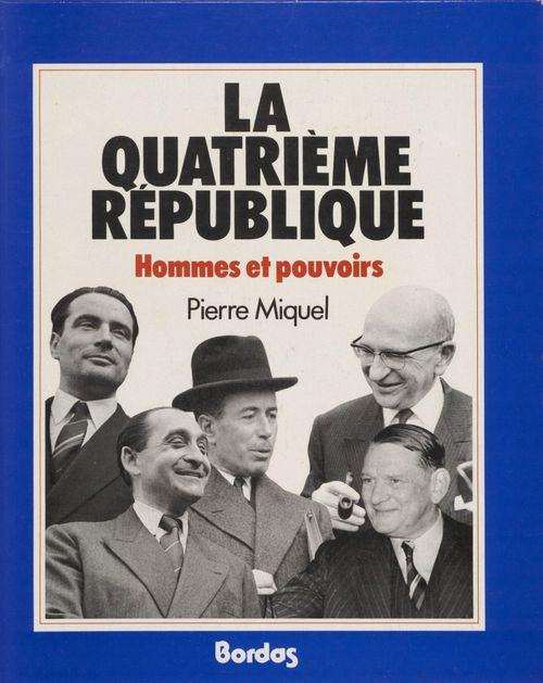 La Quatrième République : hommes et pouvoirs  - Pierre Miquel