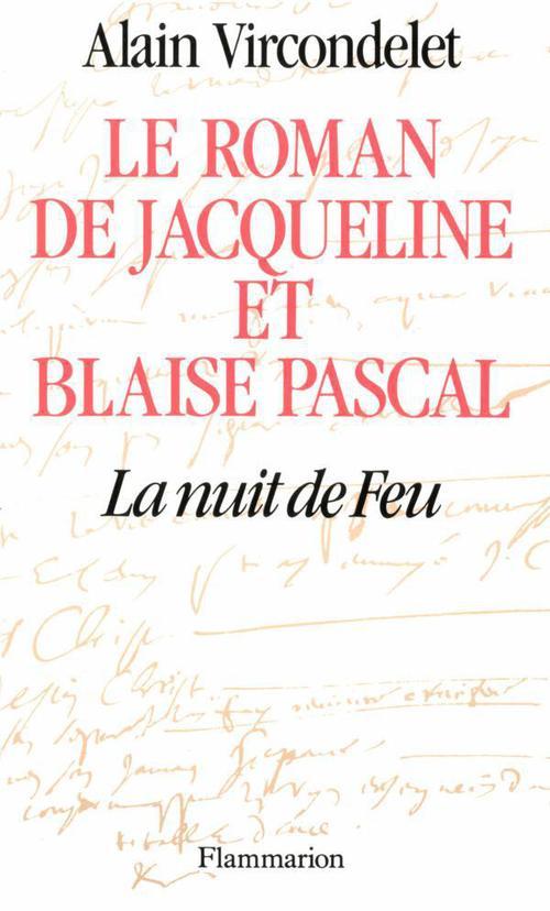 Le roman de Jacqueline et Blaise Pascal ; la nuit de feu