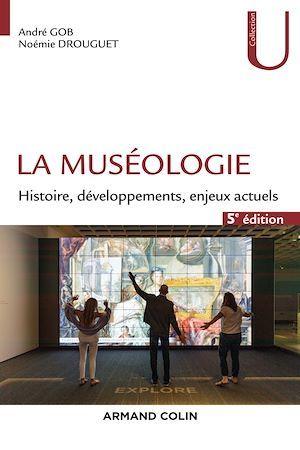 La muséologie - 5e éd.  - André Gob  - Noémie Drouguet