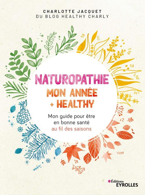 Naturopathie : mon année + healthy ; mon guide pour être en bonne santé au fil des saisons