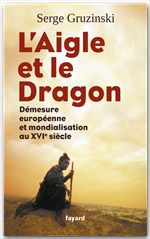 l'aigle et le dragon ; démesure européenne et mondialisation au XVI siècle