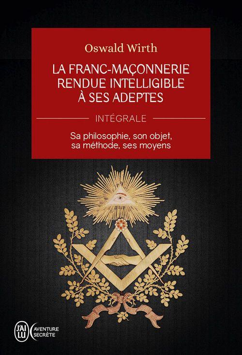 La Franc-maçonnerie rendue intelligible à ses adeptes (Intégrale)