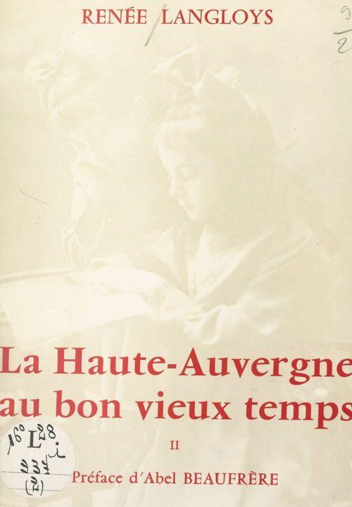 La Haute-Auvergne au bon vieux temps (2). Aux champs, à la ville, à la veillée