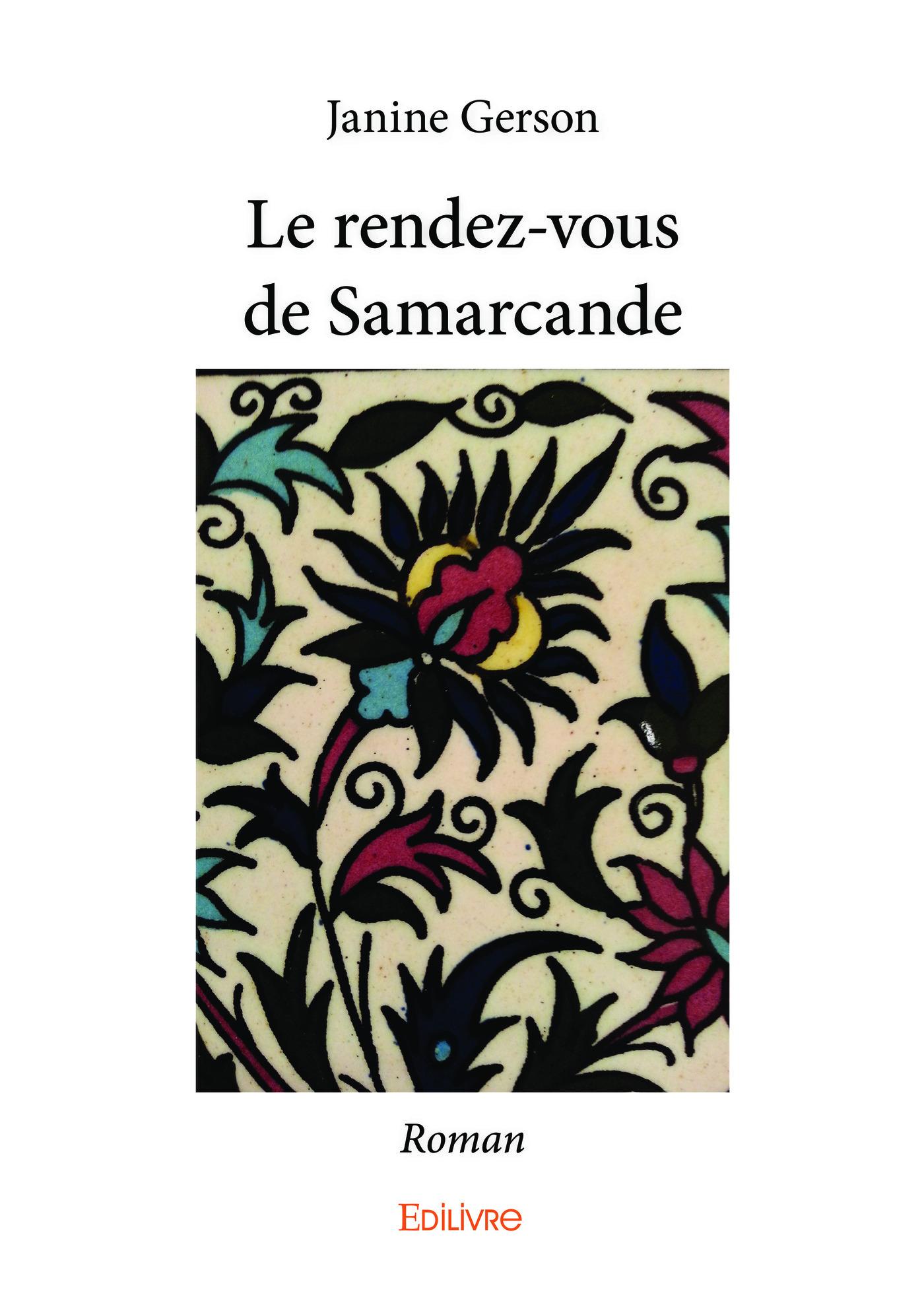Le rendez-vous de Samarcande ; roman