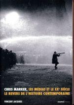 Couverture de Chris Marker, Les Medias Et Le Xxe Siecle. Le Revers De L'Histoire Contemporaine