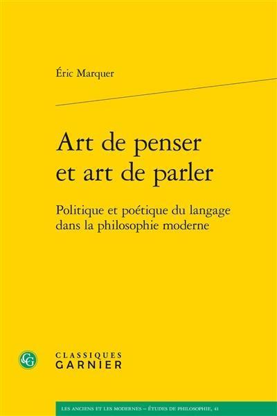 Art de penser et art de parler ; politique et poétique du langage dans la philosophie moderne