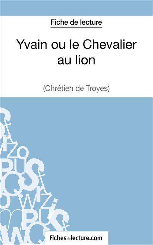 Yvain ou le Chevalier au lion de Chrétien de Troyes ; fiche de lecture ; analyse complète de l'½uvre