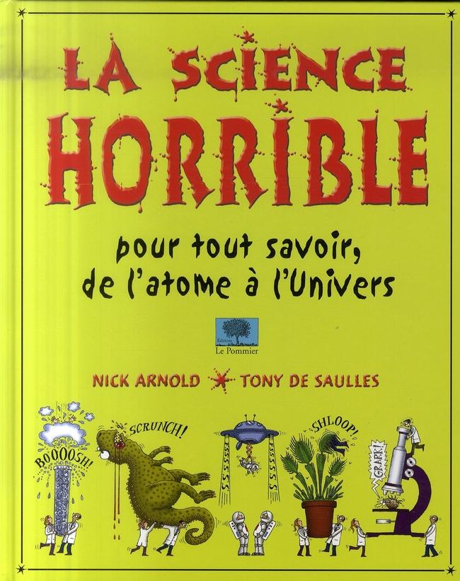 La science horrible ; pour tout savoir, de l'atome à l'univers