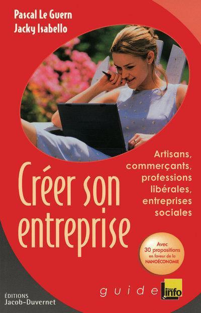 Creer Son Entreprise ; Artisans, Commercants, Professions Liberales, Entreprises Sociales