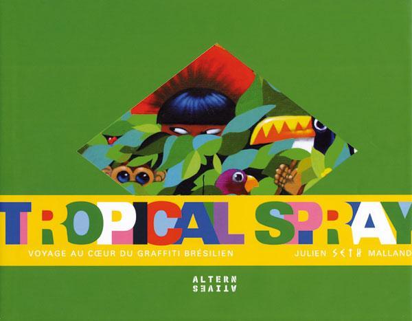 Tropical spray ; voyage au coeur du graffiti bresilien