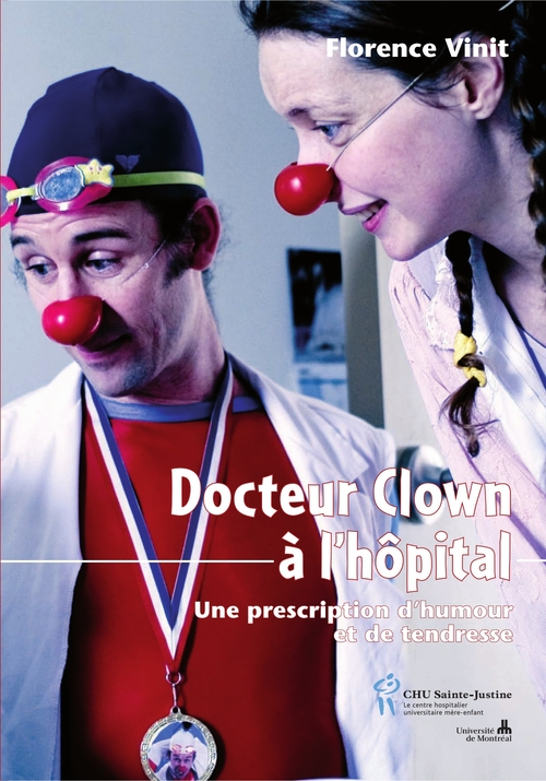 Docteur Clown A L'Hopital ; Une Prescription D'Humour Et De Tendresse