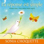 Vente AudioBook : La réponse est simple : Aimez-vous, vivez selon votre esprit  - Sonia Choquette