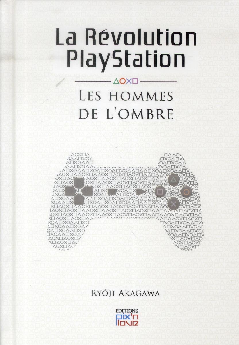 La révolution playstation ; les hommes de l'ombre