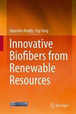 Innovative Biofibers from Renewable Resources  - Yiqi Yang - Narendra Reddy