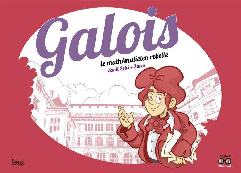 Galois, le mathématicien rebelle