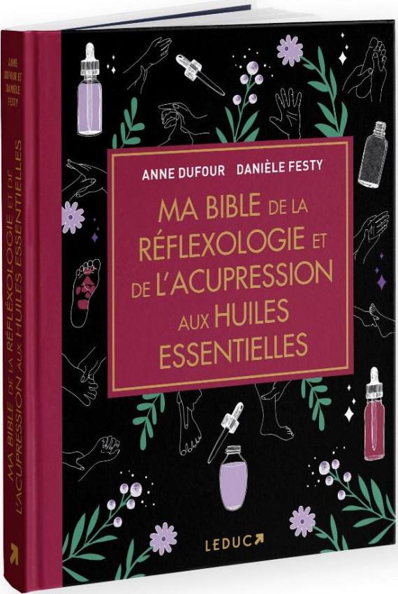 Ma bible de la reflexologie et de l'acupression aux huiles essentielles