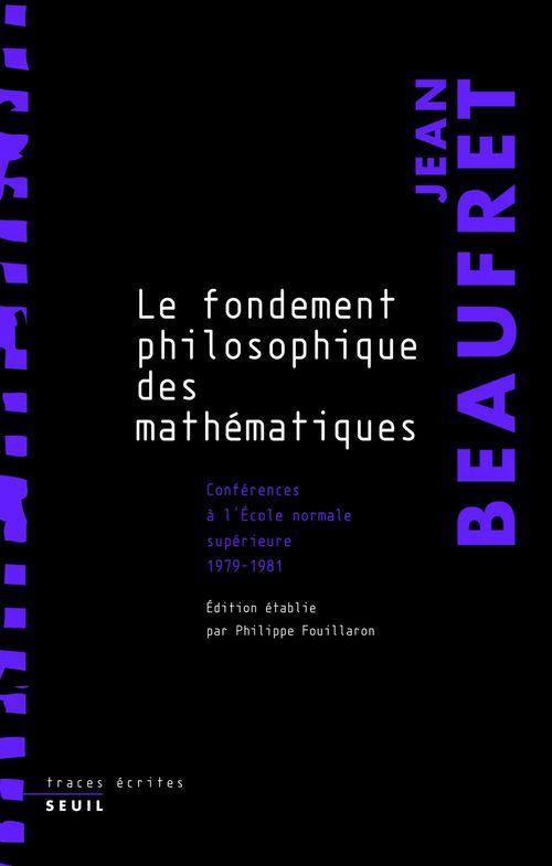 Le fondement philosophique des mathématiques ; conférences à l'Ecole normale supérieure, 1979-1981