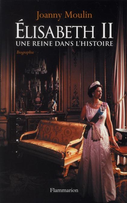 Elisabeth II ; une reine dans l'histoire