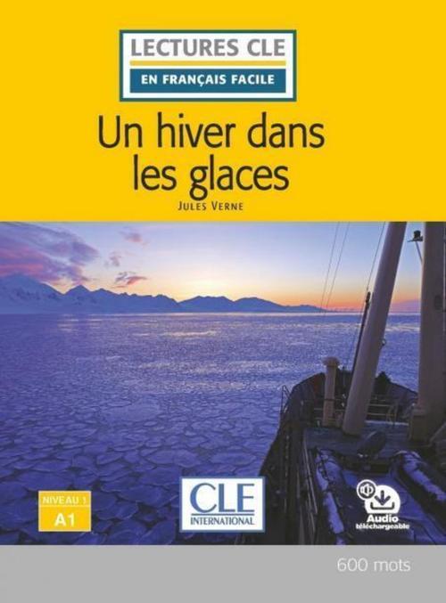 Un hiver dans les glaces - Niveau 1/A1 - Lecture CLE en français facile - Ebook