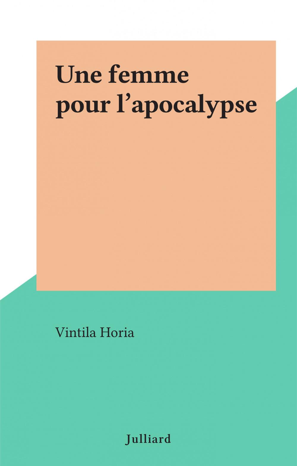 Une femme pour l'apocalypse  - Vintila Horia