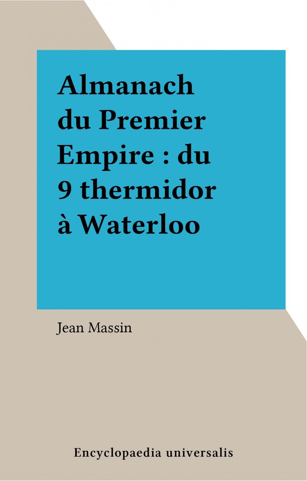 Almanach du Premier Empire : du 9 thermidor à Waterloo  - Jean Massin