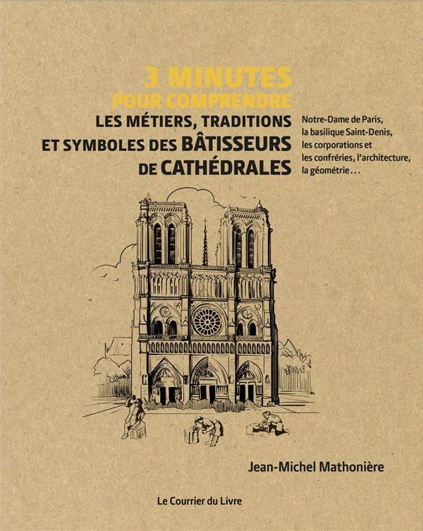 MATHONIERE J.M. - 3 MINUTES POUR COMPRENDRE  -  LES METIERS, TRADITIONS ET SYMBOLES DES BATISSEURS