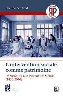 L'intervention sociale comme patrimoine ; les Soeurs du Bon-Pasteur de Québec