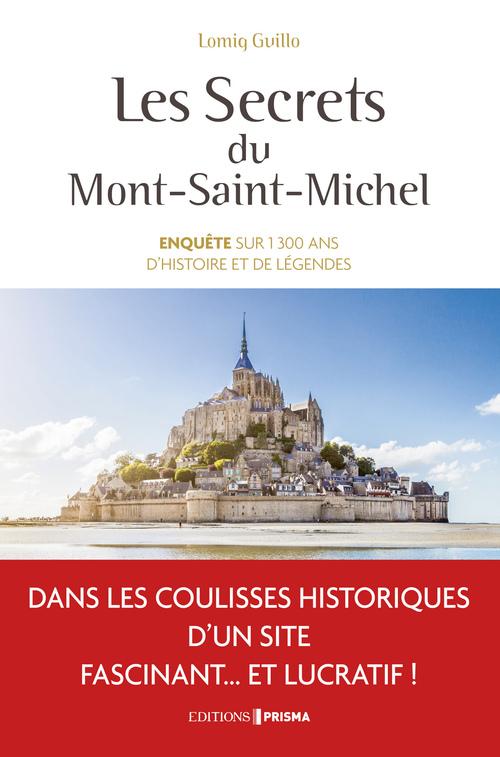 Les secrets du Mont Saint-Michel ; enquête sur 1300 ans d'histoire et de légendes