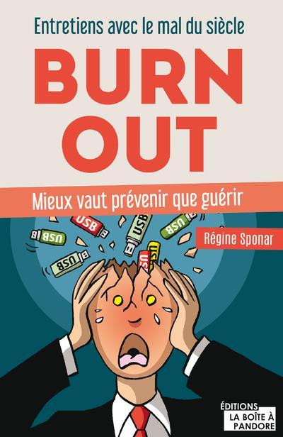 burn out ; entretiens avec le mal du siècle ; prévenir vaut mieux que guérir