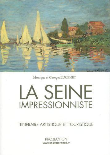La Seine impressionniste ; itinéraire artistique et touristique