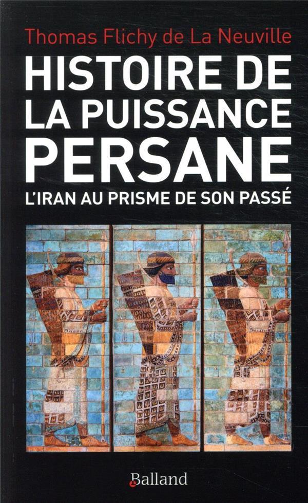 Histoire De La Puissance Persane ; L'Iran Au Prisme De Son Passe