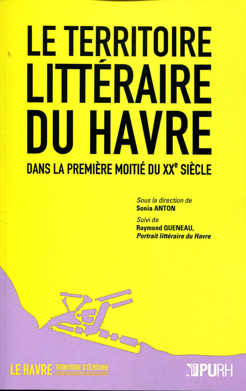 Le territoire littéraire du Havre dans la première moitié du XXe siècle ; Raymond Queneau, portrait littéraire du Havre