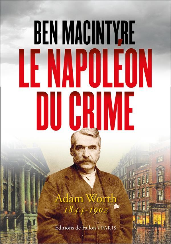 - LE NAPOLEON DU CRIME  -  ADAM WORTH, 1844-1902