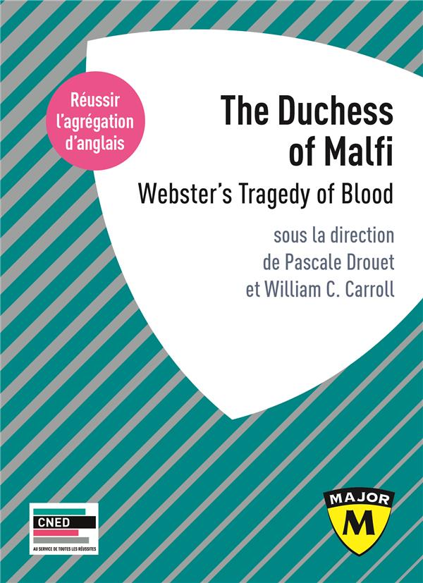 The duchess of malfi ; webster's tragedy of blood ; réussir l'agrégation d'anglais