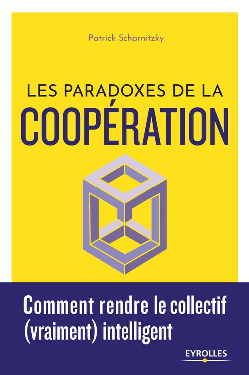 Les paradoxes de la coopération ; comment rendre le collectif (vraiment) intelligent