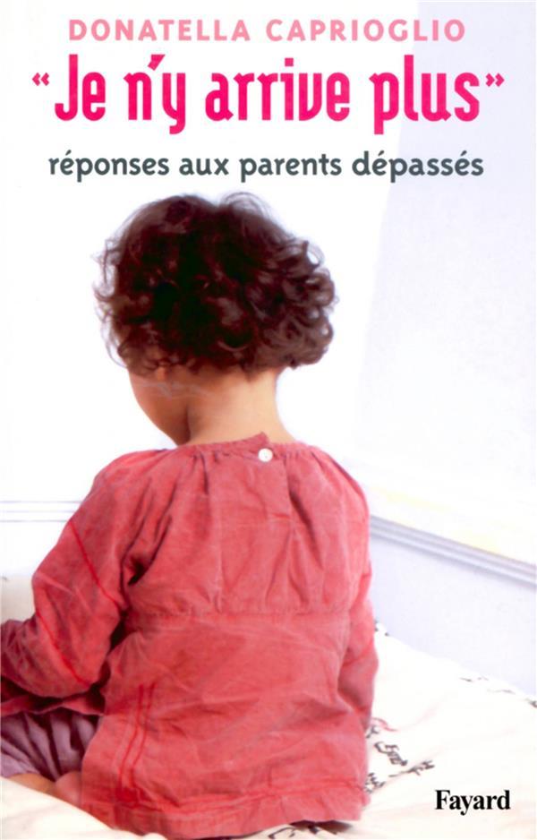 Je n'y arrive plus ; réponses aux parents dépassés