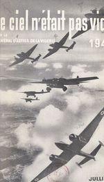 Le ciel n'était pas vide, 1940  - Francois D'Astier De La Vigerie