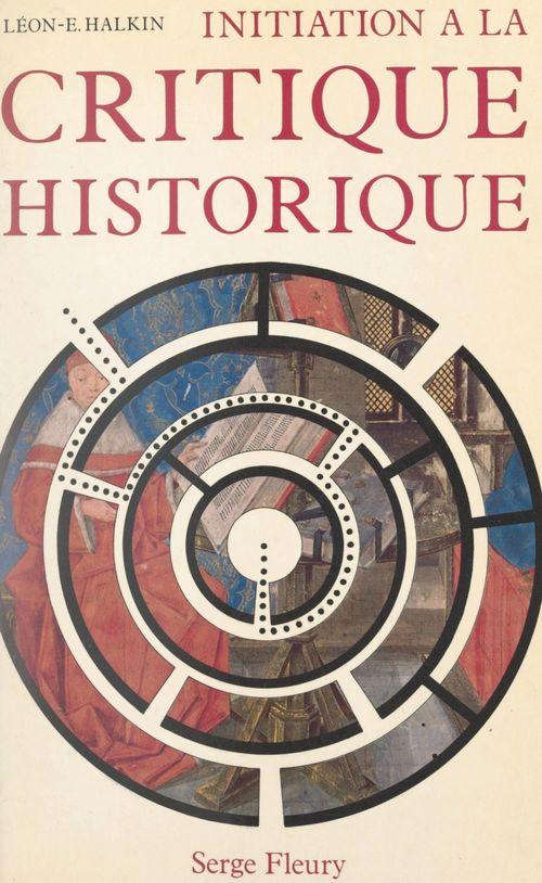 Initiation à la critique historique  - Léon-Ernest Halkin